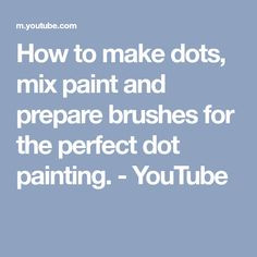 How to make dots, mix paint and prepare brushes for the perfect dot painting. - YouTube