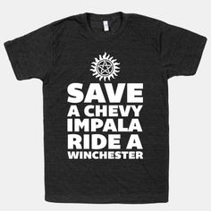 Save a Chevy Impala, Ride a Winchester | Slightly inappropriate but better than Save a Horse in my opinion.