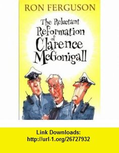 Reluctant Reformation of Clarence Mcgonigall (9781904246091) Ron Ferguson , ISBN-10: 1904246095  , ISBN-13: 978-1904246091 ,  , tutorials , pdf , ebook , torrent , downloads , rapidshare , filesonic , hotfile , megaupload , fileserve