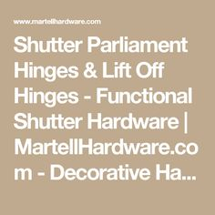 Shutter Parliament Hinges & Lift Off Hinges - Functional Shutter Hardware Shutter Hinges, Shutter Hardware, Window Hardware, Lift Off Hinges, Window Shutters, House Inside, Diy Garden Decor, Bath Accessories