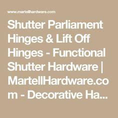 Shutter Parliament Hinges & Lift Off Hinges - Functional Shutter Hardware   MartellHardware.com - Decorative Hardware Supplier
