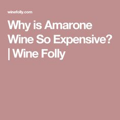 Why is Amarone Wine So Expensive? | Wine Folly