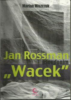 """Jan Rossman pseudonim """"Wacek"""", Marian Miszczuk, Wydawnictwo  Tomiko"""