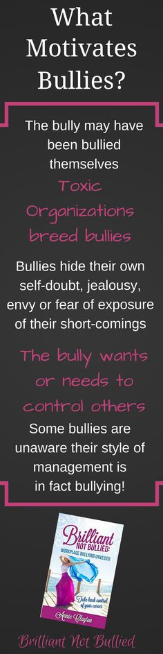 """""""Bullies may justify their behavior as necessary or deserved, and they may not even be aware that their... behavior is in fact bullying"""". Annie Clayton ~ Brilliant Not Bullied"""