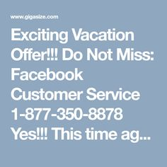 Exciting Vacation Offer!!! Do Not Miss: Facebook Customer Service 1-877-350-8878 Yes!!! This time again Facebook customer service team has brought lot exciting offers for you. Now you are able to contact with experienced technicians by using free phone call. Just dial toll-free number 1-877-350-8878 and eliminate all your Facebook troubles in a minute. That is not all! You can also contact us at night also as our lines are 24 hrs reachable now…