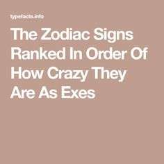 The Zodiac Signs Ranked In Order Of How Crazy They Are As Exes