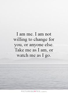 I Am Me And I Wont Change For Anyone Quotes Don´t change for ...