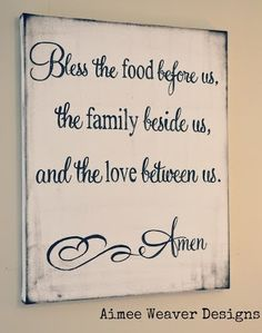 Kitchen sign. Bless the food before us, the family beside us, and the love between us. Amen