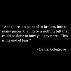 """""""And there is a point of so #broken, into so many pieces, that there is nothing left that could be done to #hurt you anymore... This is the end of #fear."""" #grief #loss #psychology #PTSD"""