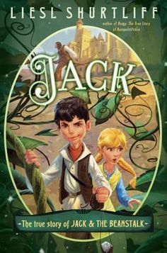 Jack: The True Story of Jack and the Beanstalk by Liesl Shurtliff / 9780385755795 / Fiction, fantasy
