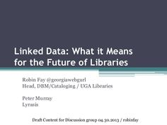 Linked data: what it means for the future of libraries by @Robin S. fay (georgiawebgurl) #semanticweb #linkeddata #libraries