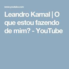 Leandro Karnal | O que estou fazendo de mim? - YouTube