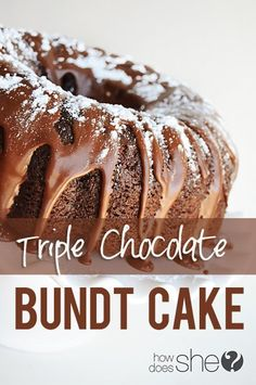 Triple Chocolate Bundt Cake- rave reviews every time I bake this! Yum!!