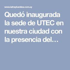 Quedó inaugurada la sede de UTEC en nuestra ciudad con la presencia del…