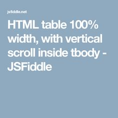 HTML table 100% width, with vertical scroll inside tbody - JSFiddle