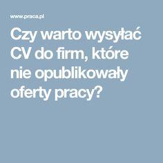 Czy warto wysyłać CV do firm, które nie opublikowały oferty pracy?