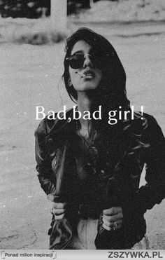 Yep, but bad girls can turn into the best, most interesting women.