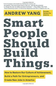 Smart People Should Build Things: How to Restore Our Culture of Achievement, Build a Path for Entrepreneurs, and Create New Jobs in America by Andrew Yang,http://www.amazon.com/dp/0062292048/ref=cm_sw_r_pi_dp_SGkctb16WXX045QY