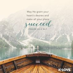 K-LOVE's Verse of the Day. May he grant your heart's desire and make all your plans succeed. Psalm 20:4 NLT
