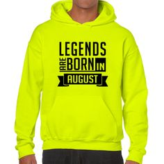 LEGENDS ARE BORN IN AUGUST (UNISEX HOODIE)