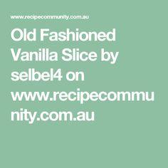 Old Fashioned Vanilla Slice by selbel4 on www.recipecommunity.com.au