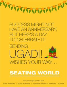 Success might not have an anniversary, but here's a day to celebrate it! Sending UGADI!! Wishes your way.. #OfficeFurniture #OfficeLighting #Hyderabad SEATING WORLD: Office Furniture and lighting. Sales Contact: office@seatingworldindia.com Ph: +91-40-66667642,66667695