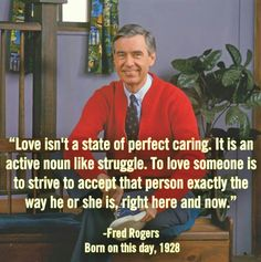Love isn't just a noun--something you feel. Love is also a verb--something you do. Who knew Mr. Rogers knew so much about love?