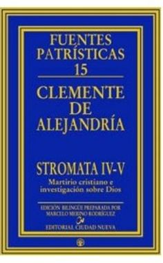 Stromata. IV-V, Martirio cristiano e investigación sobre Dios / Clemente de Alejandría ; introducción, traducción y notas de Marcelo Merino Rodríguez - Madrid : Ciudad Nueva, 2003