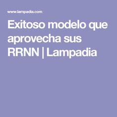 Exitoso modelo que aprovecha sus RRNN  | Lampadia