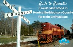 Rails to Rockets - 3 must visit locations in HUntsville and madison County for Train Lovers!