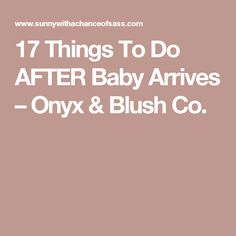 17 Things To Do AFTER Baby Arrives – Onyx & Blush Co.