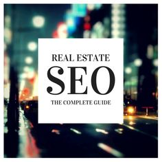 Real Estate SEO: The Complete Guide To Getting More Real Estate Google Traffic