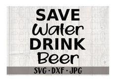 Save Water Drink Beer svg file Drink Beer instant download | Etsy