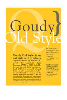 Goudy Old Style was created by Frederic W. Goudy. I pinned this poster because I'm doing my design on Goudy Sans so I wanted to see something similar.