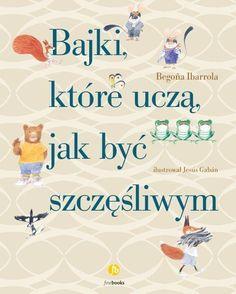Bajki,które uczą jak być szczęśliwym - Begona Ibarrola - Megaksiazki.pl