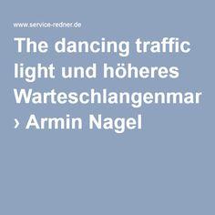 The dancing traffic light und höheres Warteschlangenmanagement › Armin Nagel #kundenservice #warteschlange #warten