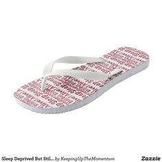 Sleep Deprived But Still Alive in Raspberry Flip Flops