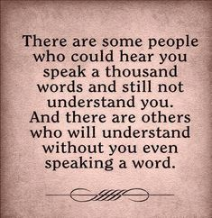 ❥ Some people will never understand you, and some understand you before you even speak a word.