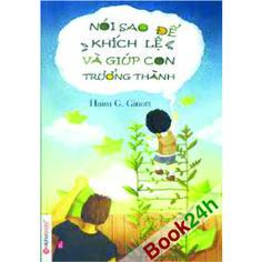 NÓI SAO ĐỂ KHÍCH LỆ VÀ GIÚP CON TRƯỞNG THÀNH Cuốn sách sẽ cung cấp cho các bậc cha mẹ những phương thức đặc biệt để trò chuyện và thấu hiểu con cái.