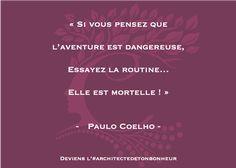 « Si vous pensez que l'aventure est dangereuse, Essayez la routine… Elle est mortelle ! » - Paulo Coelho -  . Deviens l'#architectedetonbonheur ! . #PauloCoelho #citation #citationdujour #quotes #quotesoftheday   #dailyquotes #lifecoaching #inspiring #wisdom #overcomefear   #makelifefun #liveyourlife #aventure #mondayquotes #mondaymotivation Live Your Life, Reiki, Coaching, Paulo Coelho, Inspirational Quotes, Adventure, Thinking About You, Training