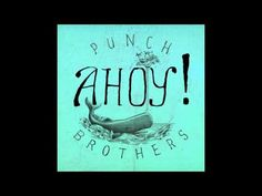 "This song is beautiful and incredibly moving.  Listen to it! Punch Brothers - ""Another New World"""