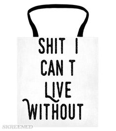 """Can't Live Without   """"Shit I Can't Live Without""""  Let's face it, that's what's in the bag - otherwise you probably wouldn't need it... #Skreened"""