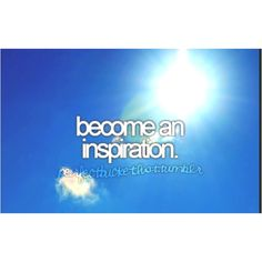 Become an Inspiration <3