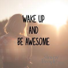 Wake up and be awesome.  #MondayMotivation