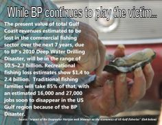 """Don't fall for BP's hype! THEY are not the victims in this continuing disaster. Full report can be found here: """"Impact of the Deepwater Horizon well blowout on the economics of US Gulf fisheries"""" http://www.nrcresearchpress.com/doi/pdf/10.1139/f2011-171"""