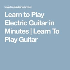 Learn to Play Electric Guitar in Minutes | Learn To Play Guitar