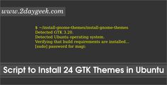 Install Awesome 24 Popular GTK Themes in Ubuntu with single shot using install-gnome-themes shell script.