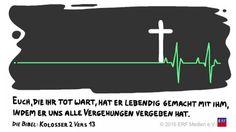 """""""Und er hat euch mit ihm #lebendig gemacht, die ihr #tot wart in den #Sünden und in der #Unbeschnittenheit eures #Fleisches, und hat uns #vergeben alle #Sünden. """"  #Kolosser 2:13 #glaubensimpulse"""