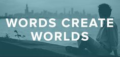 Your Words Create Your Worlds