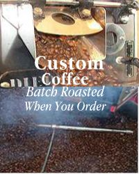 custom roasted coffee only the best will do